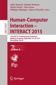 Human-Computer Interaction – INTERACT 2015 - 15th IFIP TC 13 International Conference, Bamberg, Germany, September 14-18, 2015, Proceedings, Part II ebook by Julio Abascal,Simone Barbosa,Mirko Fetter,Tom Gross,Philippe Palanque,Marco Winckler