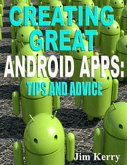 Creating Great Android App: Tips and Advice ebook by Jim Kerry