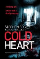 Cold Heart - A gripping serial killer thriller eBook by Stephen Edger