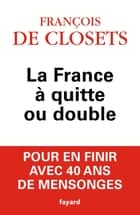 La France à quitte ou double ebook by François de Closets