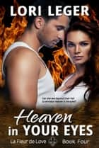 Heaven in Your Eyes (La Fleur de Love: Book Four) ebook by Lori Leger