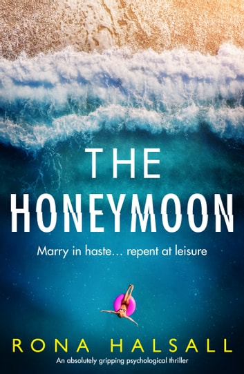 The Honeymoon - An absolutely gripping psychological thriller ebook by Rona Halsall