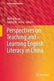 Perspectives on Teaching and Learning English Literacy in China ebook by Jiening Ruan,Cynthia Leung