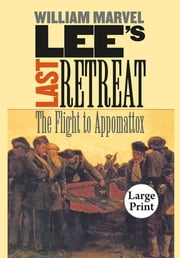 Lee's Last Retreat - The Flight to Appomattox ebook by William Marvel