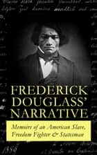 FREDERICK DOUGLASS' NARRATIVE – Memoirs of an American Slave, Freedom Fighter & Statesman - Narrative of the Life of Frederick Douglass, an American Slave & My Bondage and My Freedom ebook by Frederick Douglass