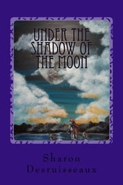 Under the Shadow of the Moon - The story of Cleopatra Selene Continues, Book 2 ebook by Sharon Desruisseaux
