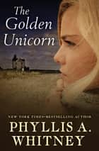 The Golden Unicorn ebook by Phyllis A. Whitney