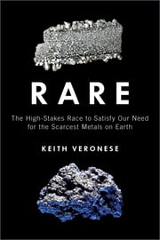 Rare - The High-Stakes Race to Satisfy Our Need for the Scarcest Metals on Earth ebook by Kobo.Web.Store.Products.Fields.ContributorFieldViewModel