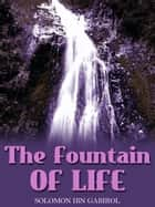 The Fountain Of Life ebook by Solomon ibn Gabirol, Harry E. Wedeck