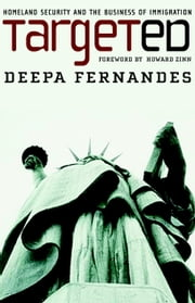 Targeted - Homeland Security and the Business of Immigration ebook by Deepa Fernandes,Howard Zinn