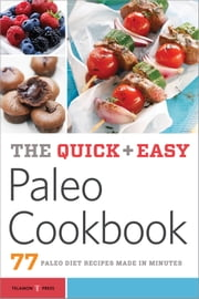 The Quick & Easy Paleo Cookbook: 77 Paleo Diet Recipes Made in Minutes ebook by Telamon Press