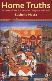 Home Truths: Fictions of the South Asian Diaspora in Britain ebook by Susheila Nasta