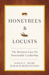 Honeybees and Locusts - The business case for sustainable leadership ebook by Gayle Avery Harald Bergsteiner