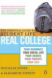 Real College - The Essential Guide to Student Life ebook by Douglas Stone,Elizabeth Tippett
