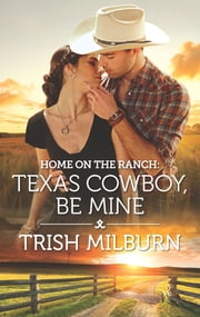 Home on the Ranch: Texas Cowboy, Be Mine ebook by Trish Milburn