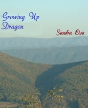 Growing Up Dragon ebook by Sandra Elsa