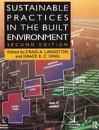 Sustainable Practices in the Built Environment ebook by Craig Langston