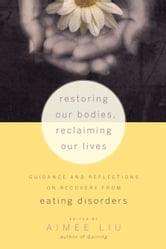 Restoring Our Bodies, Reclaiming Our Lives: Guidance and Reflections on Recovery from Eating Disorders ebook by