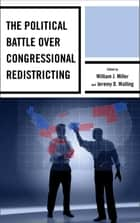 The Political Battle over Congressional Redistricting eBook by William J. Miller, Jeremy D. Walling, Rickert Althaus,...