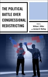 The Political Battle over Congressional Redistricting ebook by Rickert Althaus,Adam Brown,Charles S. Bullock III,Jason Casellas,John A. Clark,Alvaro Jose Corral,Pearson Cross,Todd A. Curry,David Damore,Joshua J. Dyck,Timothy M. Hagle,Brigid Callahan Harrison,Scott H. Huffmon,Shannon Jenkins,Aubrey Jewett,Samantha Pettey,Kevin Pirch,Kent Redfield,Michael Romano,Ajang A. Salkhi,Mark Salling,Frederic I. Solop,Harry C. Strine IV,Russell C. Weaver