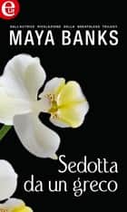 Sedotta da un greco eBook by Maya Banks