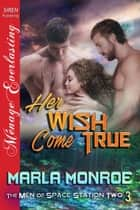 Her Wish Come True ebook by Marla Monroe