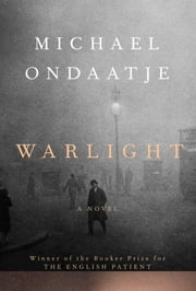 Warlight - A novel ebook by Michael Ondaatje