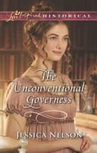The Unconventional Governess (Mills & Boon Love Inspired Historical) ebook by Jessica Nelson