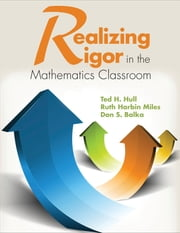 Realizing Rigor in the Mathematics Classroom ebook by Ted H. (Henry) Hull,Don S. Balka,Ruth Harbin Miles