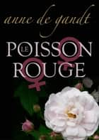 Le Poisson rouge ebook by Anne de Gandt