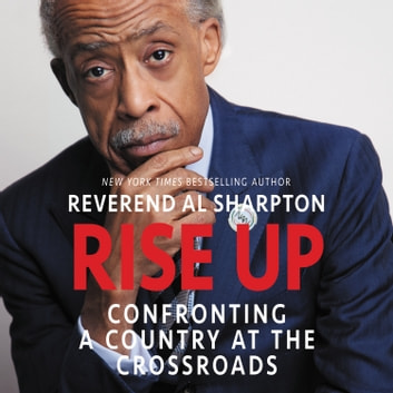 Rise Up - Confronting a Country at the Crossroads audiobook by Al Sharpton