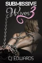 Submissive Wives 3 ebook by CJ Edwards
