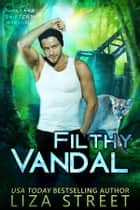 Filthy Vandal - A Junkyard Shifters Prequel ebook by Liza Street