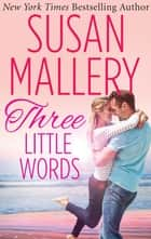 Three Little Words (Mills & Boon M&B) (A Fool's Gold Novel, Book 12) ebook by Susan Mallery