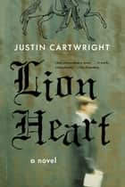 Lion Heart - A Novel ebook by Justin Cartwright