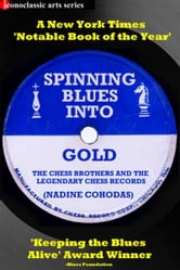 Spinning Blues Into Gold: The Chess Brothers and the Legendary Chess Records ebook by Nadine Cohodas