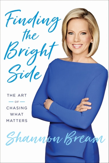 Finding the Bright Side - The Art of Chasing What Matters ebook by Shannon Bream