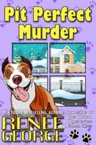 Pit Perfect Murder - Barkside of the Moon Mysteries, #1 ebook by Renee George