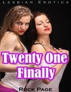 Lesbian Erotica: Twenty One Finally ebook by Rock Page