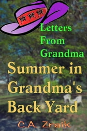 Summer In Grandma's Back Yard ebook by C. A. Zraik