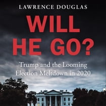 Will He Go? - Trump and the Looming Election Meltdown in 2020 Hörbuch by Lawrence Douglas, Gary Tiedemann