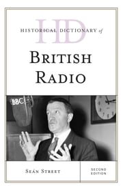 Historical Dictionary of British Radio ebook by Seán Street