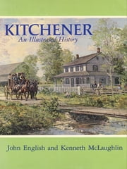 Kitchener - An Illustrated History ebook by John English, Kenneth McLaughlin