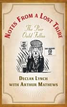 Notes from a Lost Tribe - The Poor Ould Fellas ebook by Declan Lynch, Arthur Mathews