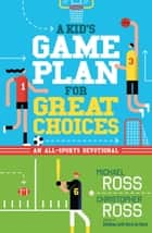 A Kid's Game Plan for Great Choices - An All-Sports Devotional eBook by Michael Ross, Christopher Ross