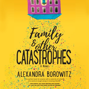 Family and Other Catastrophes audiobook by Alexandra Borowitz