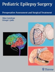Pediatric Epilepsy Surgery - Preoperative Assessment and Surgical Treatment ebook by Oguz Cataltepe,George I. Jallo