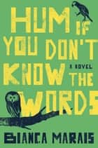 Hum If You Don't Know the Words ebook by Bianca Marais
