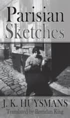 Parisian Sketches ebook by Joris-Karl Huysmans, Brendan King