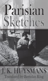 Parisian Sketches ebook by Joris-Karl Huysmans